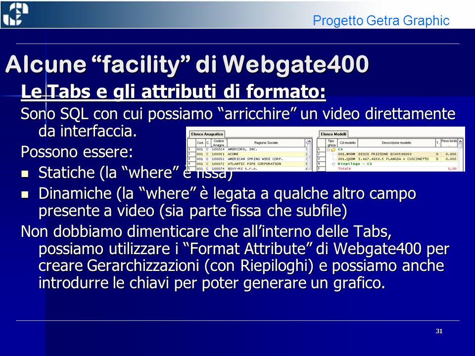 31 Alcune facility di Webgate400 Le Tabs e gli attributi di formato: Sono SQL con cui possiamo arricchire un video direttamente da interfaccia. Posson