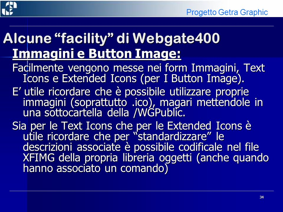 34 Alcune facility di Webgate400 Immagini e Button Image: Facilmente vengono messe nei form Immagini, Text Icons e Extended Icons (per I Button Image)