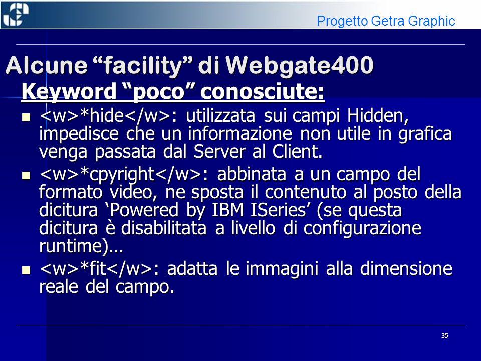 35 Alcune facility di Webgate400 Keyword poco conosciute: *hide : utilizzata sui campi Hidden, impedisce che un informazione non utile in grafica veng