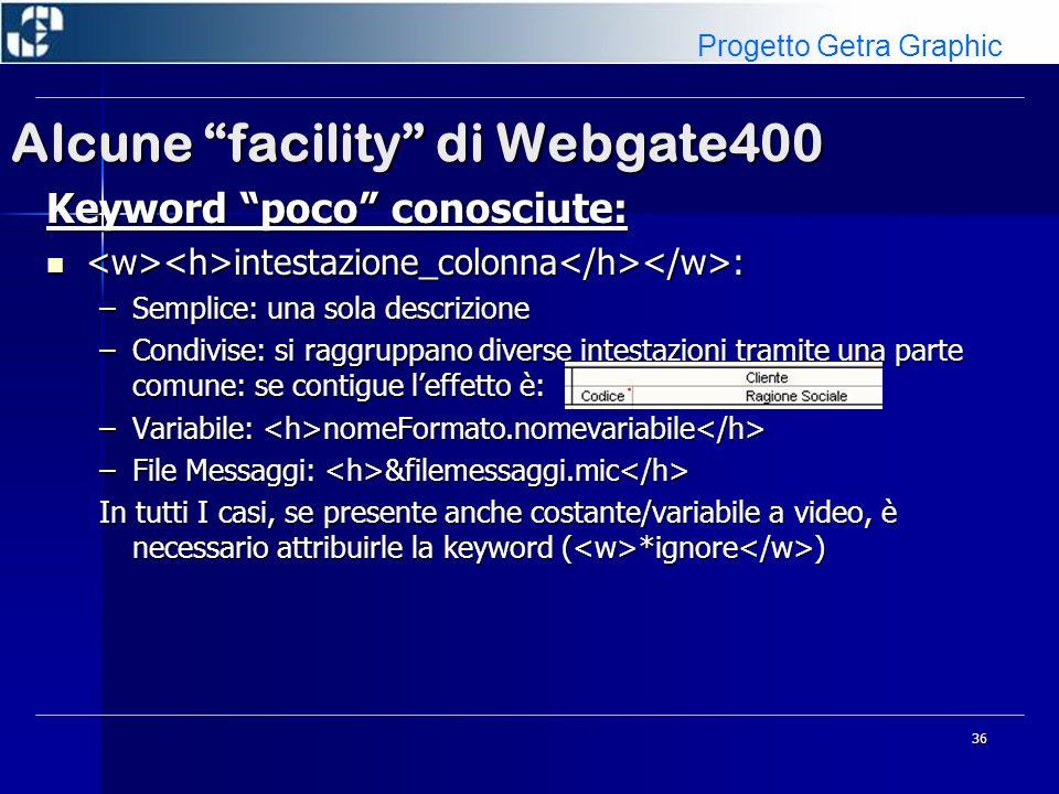 36 Alcune facility di Webgate400 Keyword poco conosciute: intestazione_colonna : intestazione_colonna : –Semplice: una sola descrizione –Condivise: si