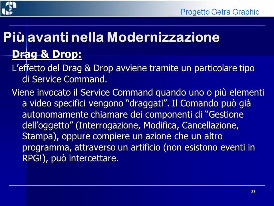 38 Più avanti nella Modernizzazione Drag & Drop: Leffetto del Drag & Drop avviene tramite un particolare tipo di Service Command. Viene invocato il Se