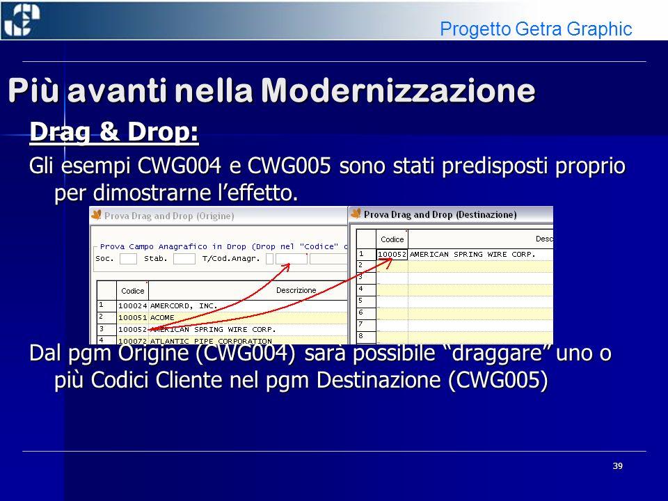 39 Più avanti nella Modernizzazione Drag & Drop: Gli esempi CWG004 e CWG005 sono stati predisposti proprio per dimostrarne leffetto. Dal pgm Origine (