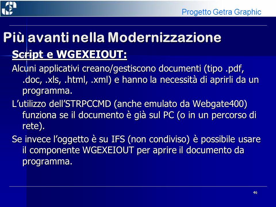46 Più avanti nella Modernizzazione Script e WGEXEIOUT: Alcuni applicativi creano/gestiscono documenti (tipo.pdf,.doc,.xls,.html,.xml) e hanno la necessità di aprirli da un programma.
