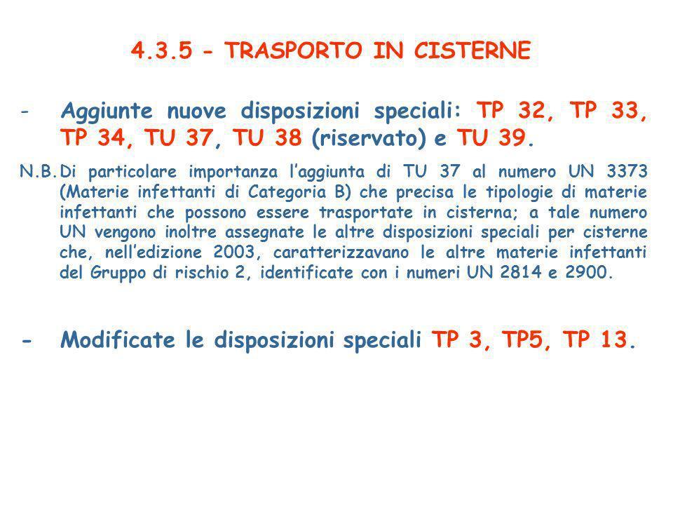 4.3.5 - TRASPORTO IN CISTERNE -Aggiunte nuove disposizioni speciali: TP 32, TP 33, TP 34, TU 37, TU 38 (riservato) e TU 39.