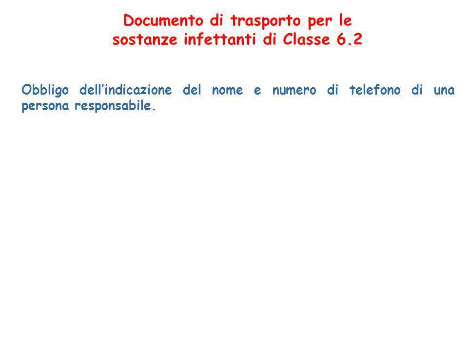 Documento di trasporto per le sostanze infettanti di Classe 6.2 Obbligo dellindicazione del nome e numero di telefono di una persona responsabile.