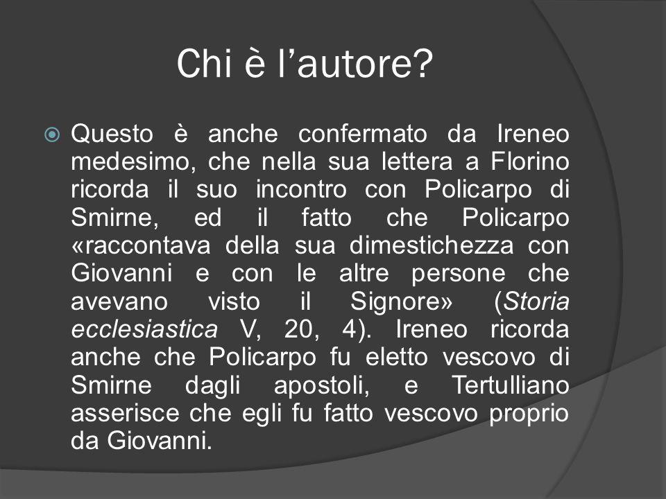 Chi è lautore? Questo è anche confermato da Ireneo medesimo, che nella sua lettera a Florino ricorda il suo incontro con Policarpo di Smirne, ed il fa