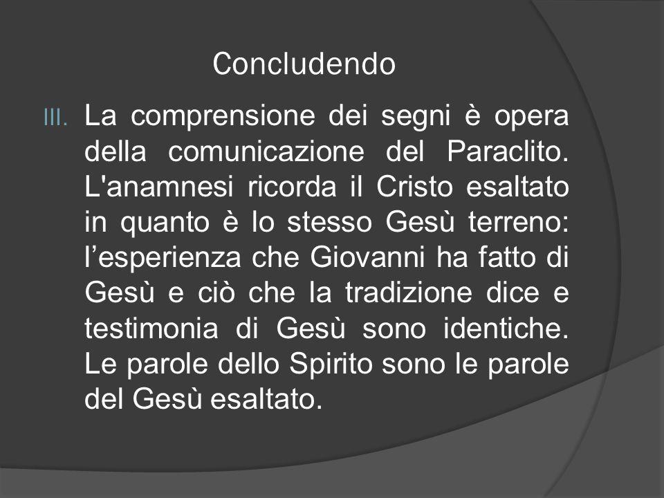 Concludendo III. La comprensione dei segni è opera della comunicazione del Paraclito. L'anamnesi ricorda il Cristo esaltato in quanto è lo stesso Gesù