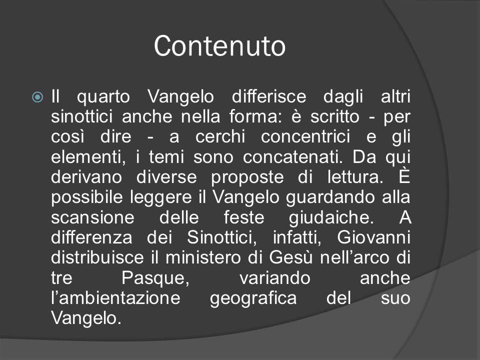 Contenuto Il quarto Vangelo differisce dagli altri sinottici anche nella forma: è scritto - per così dire - a cerchi concentrici e gli elementi, i tem