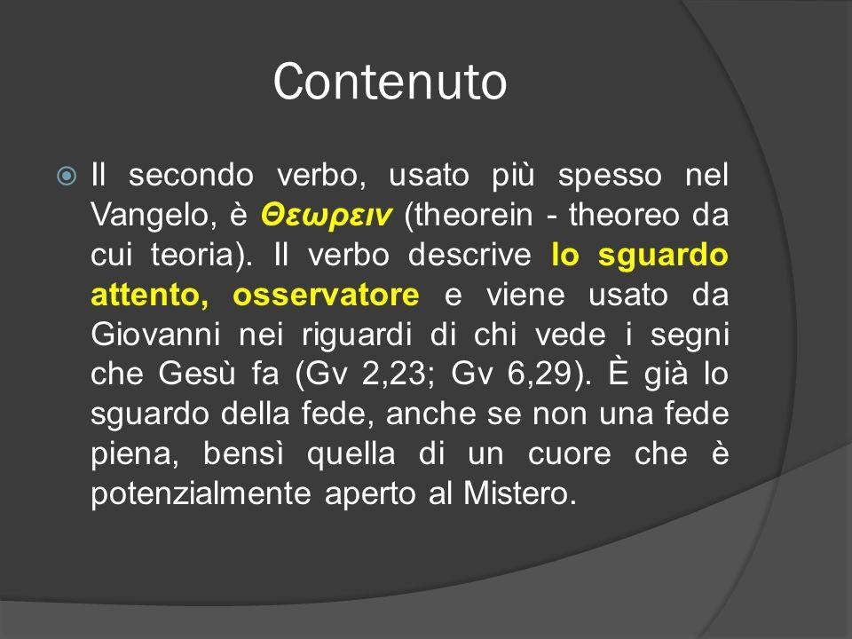 Contenuto Il secondo verbo, usato più spesso nel Vangelo, è Θεωρειν (theorein - theoreo da cui teoria). Il verbo descrive lo sguardo attento, osservat