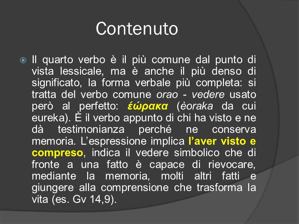 Contenuto Il quarto verbo è il più comune dal punto di vista lessicale, ma è anche il più denso di significato, la forma verbale più completa: si trat