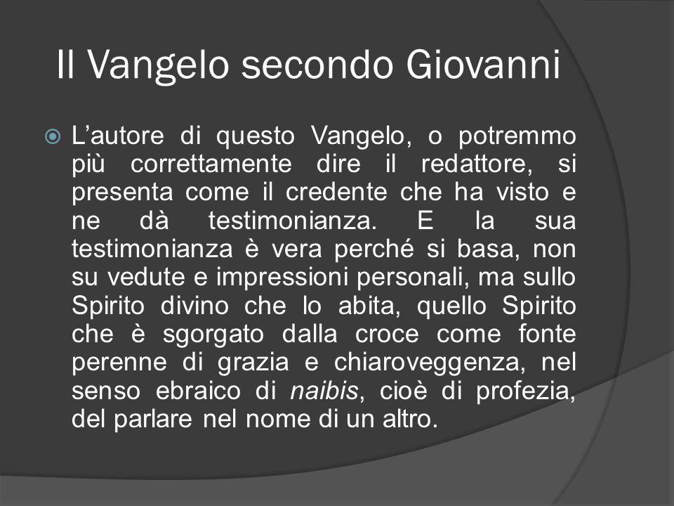 Il Vangelo secondo Giovanni Lautore di questo Vangelo, o potremmo più correttamente dire il redattore, si presenta come il credente che ha visto e ne