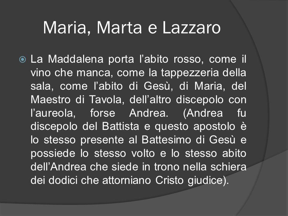 Maria, Marta e Lazzaro La Maddalena porta labito rosso, come il vino che manca, come la tappezzeria della sala, come labito di Gesù, di Maria, del Mae