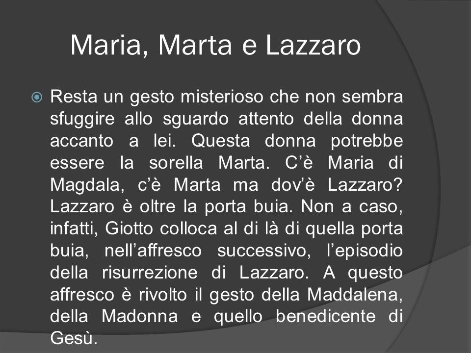 Maria, Marta e Lazzaro Resta un gesto misterioso che non sembra sfuggire allo sguardo attento della donna accanto a lei. Questa donna potrebbe essere
