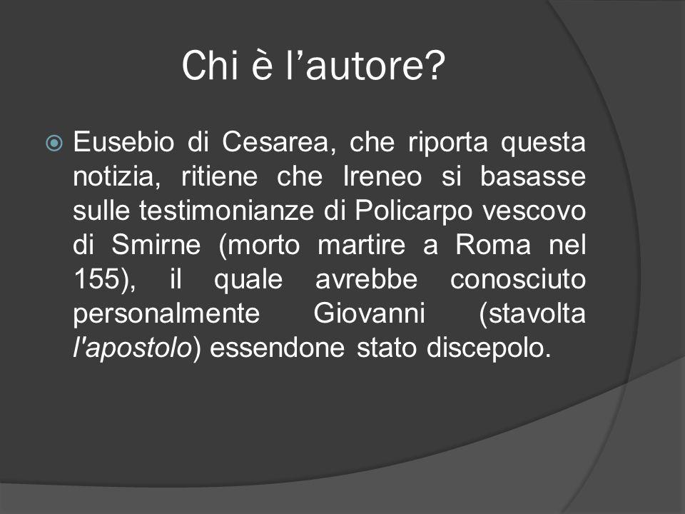 Chi è lautore? Eusebio di Cesarea, che riporta questa notizia, ritiene che Ireneo si basasse sulle testimonianze di Policarpo vescovo di Smirne (morto