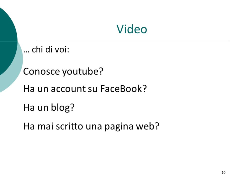 Video … chi di voi: Conosce youtube. Ha un account su FaceBook.
