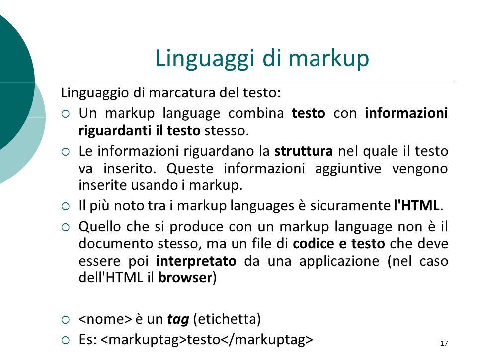 Linguaggi di markup Linguaggio di marcatura del testo: Un markup language combina testo con informazioni riguardanti il testo stesso. Le informazioni