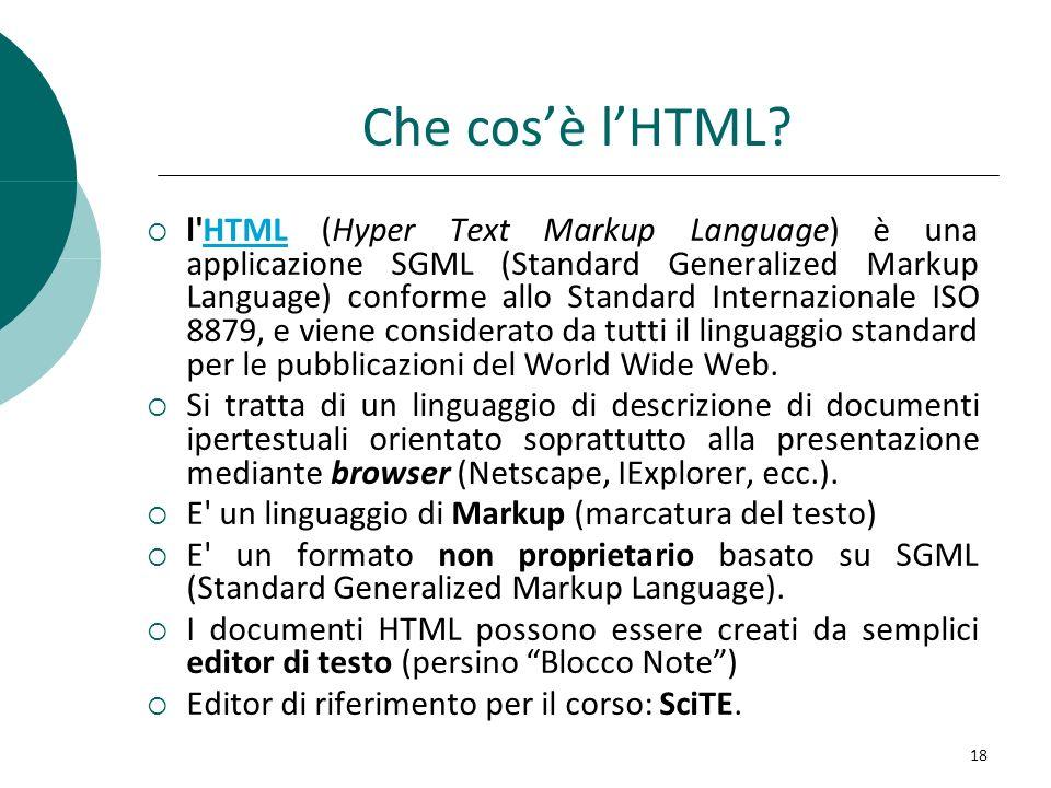 Che cosè lHTML? l'HTML (Hyper Text Markup Language) è una applicazione SGML (Standard Generalized Markup Language) conforme allo Standard Internaziona
