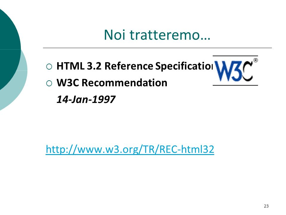 Noi tratteremo… HTML 3.2 Reference Specification W3C Recommendation 14-Jan-1997 http://www.w3.org/TR/REC-html32 23