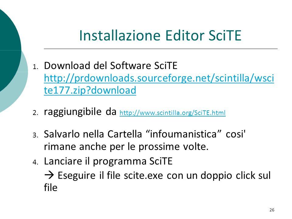 Installazione Editor SciTE 1. Download del Software SciTE http://prdownloads.sourceforge.net/scintilla/wsci te177.zip?download http://prdownloads.sour