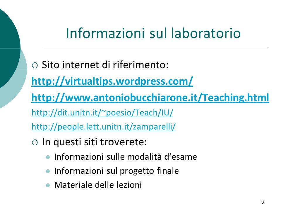 Informazioni sul laboratorio Sito internet di riferimento: http://virtualtips.wordpress.com/ http://www.antoniobucchiarone.it/Teaching.html http://dit