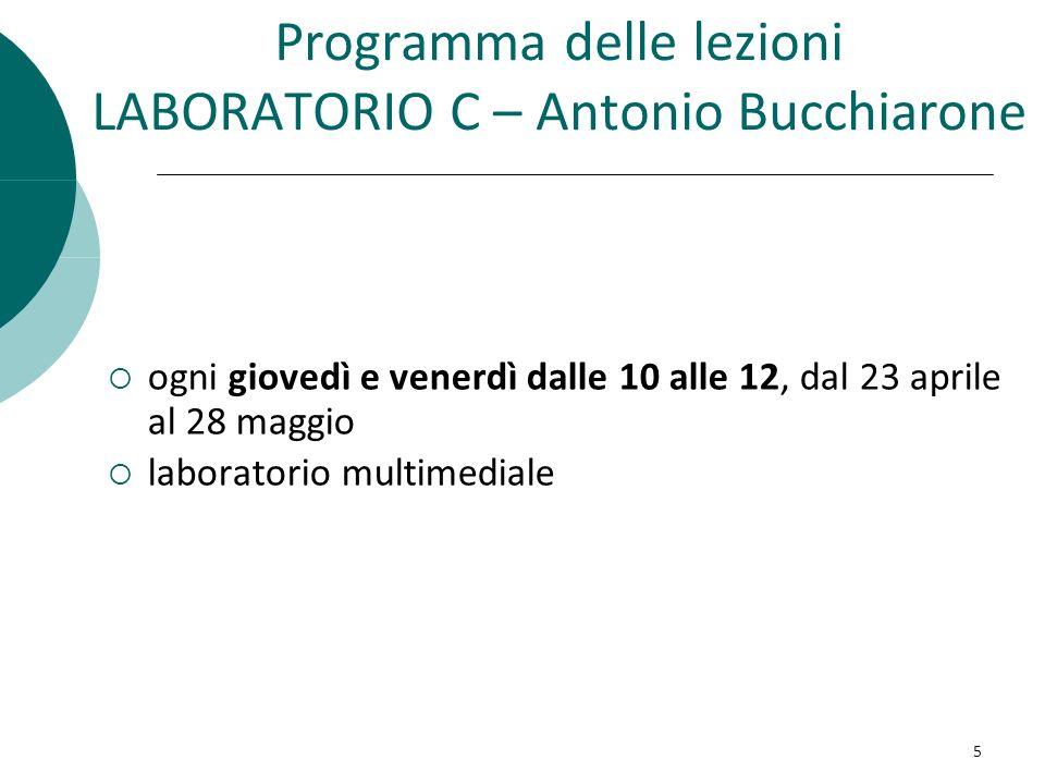 Programma delle lezioni LABORATORIO C – Antonio Bucchiarone ogni giovedì e venerdì dalle 10 alle 12, dal 23 aprile al 28 maggio laboratorio multimedia