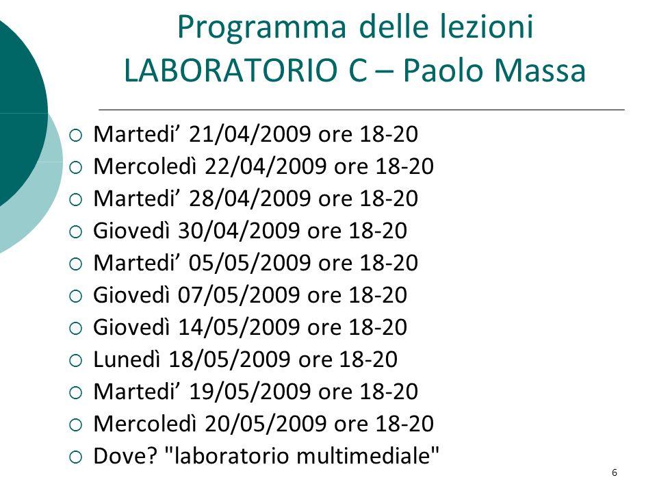 Programma delle lezioni LABORATORIO C – Paolo Massa Martedi 21/04/2009 ore 18-20 Mercoledì 22/04/2009 ore 18-20 Martedi 28/04/2009 ore 18-20 Giovedì 3