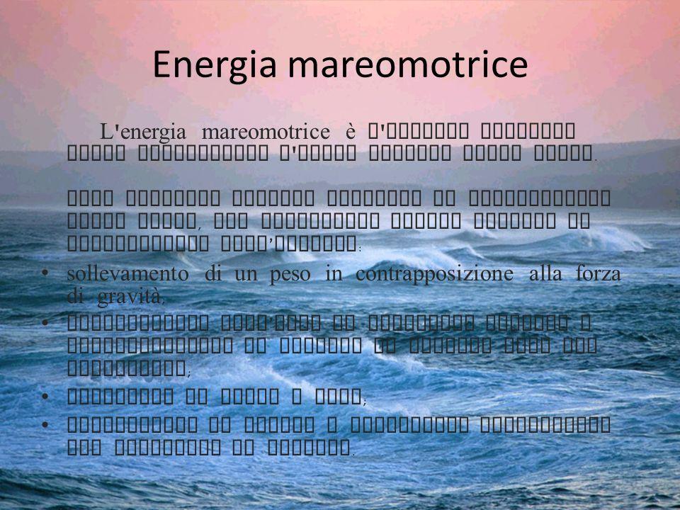 Energia mareomotrice L ' energia mareomotrice è l ' energia ricavata dagli spostamenti d ' acqua causati dalle maree. Oggi esistono diversi progetti d