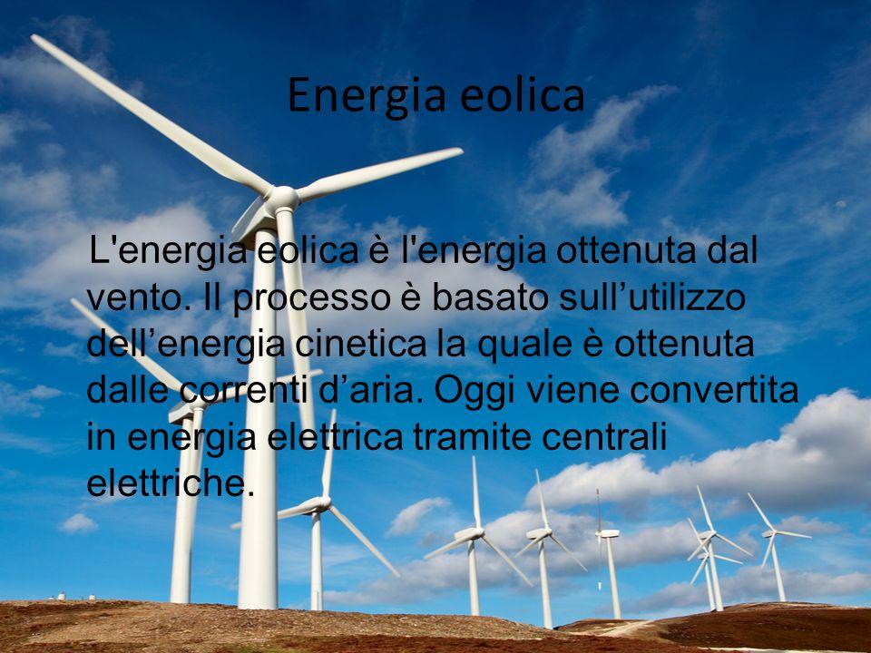 Energia eolica L'energia eolica è l'energia ottenuta dal vento. Il processo è basato sullutilizzo dellenergia cinetica la quale è ottenuta dalle corre