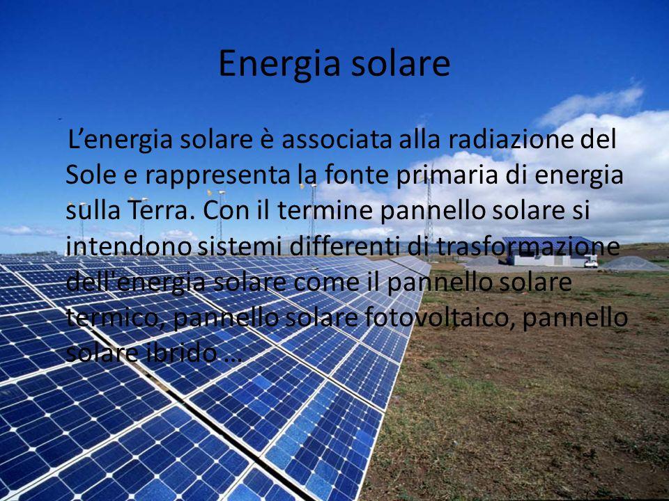 Energia solare Lenergia solare è associata alla radiazione del Sole e rappresenta la fonte primaria di energia sulla Terra. Con il termine pannello so