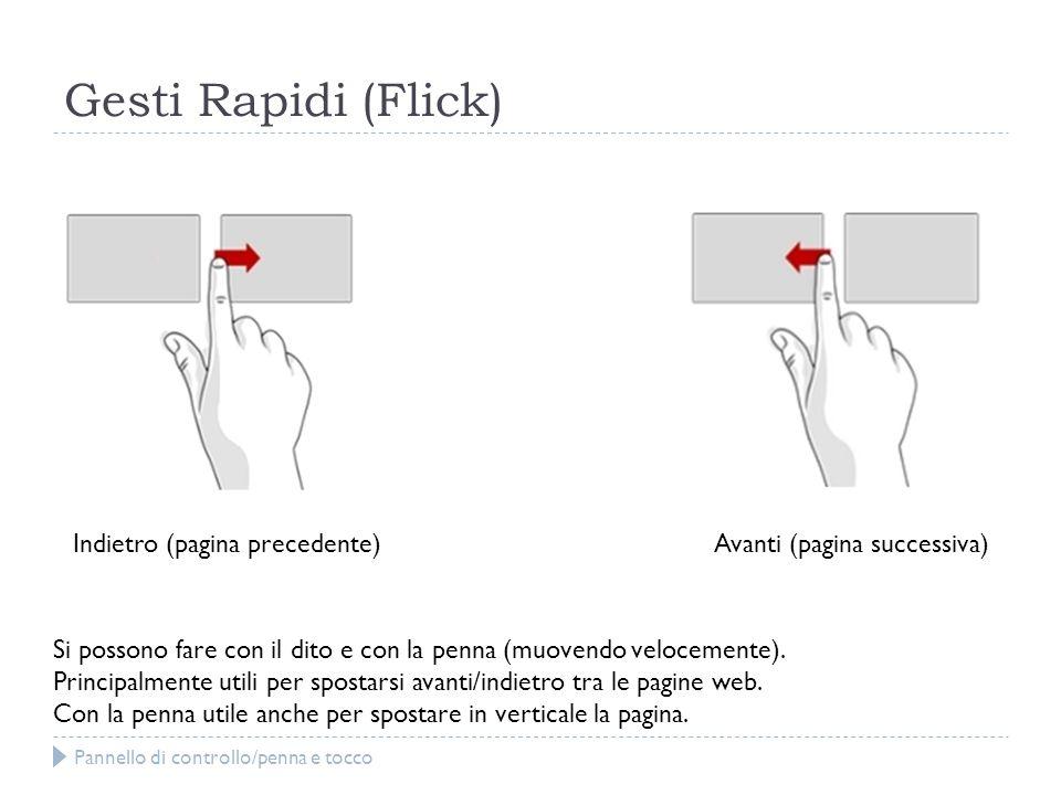 Gesti Rapidi (Flick) Si possono fare con il dito e con la penna (muovendo velocemente). Principalmente utili per spostarsi avanti/indietro tra le pagi