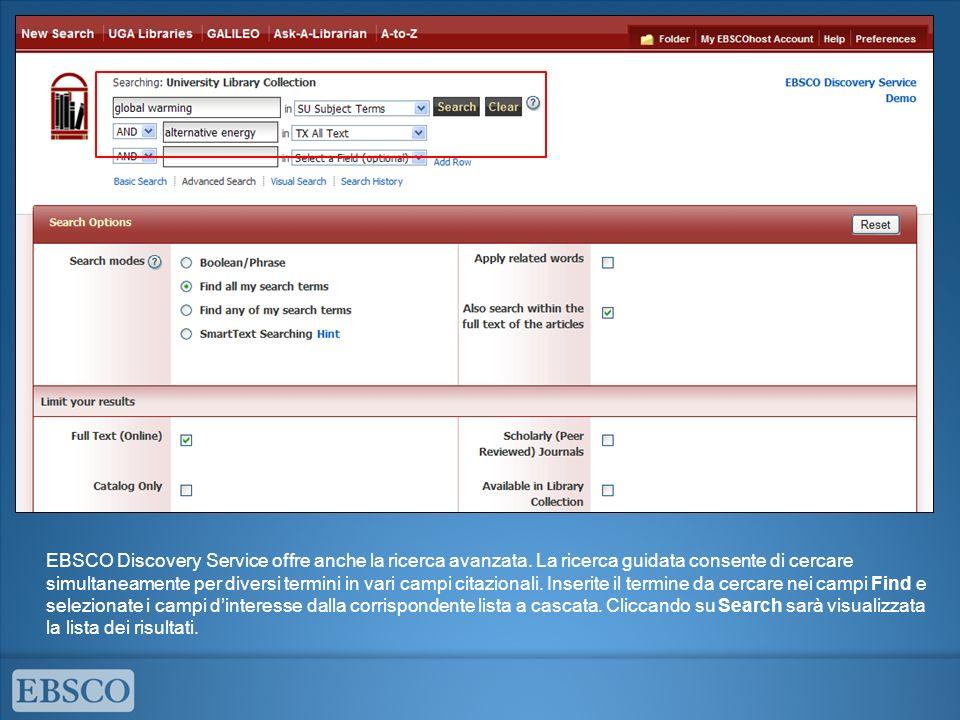 EBSCO Discovery Service offre anche la ricerca avanzata. La ricerca guidata consente di cercare simultaneamente per diversi termini in vari campi cita