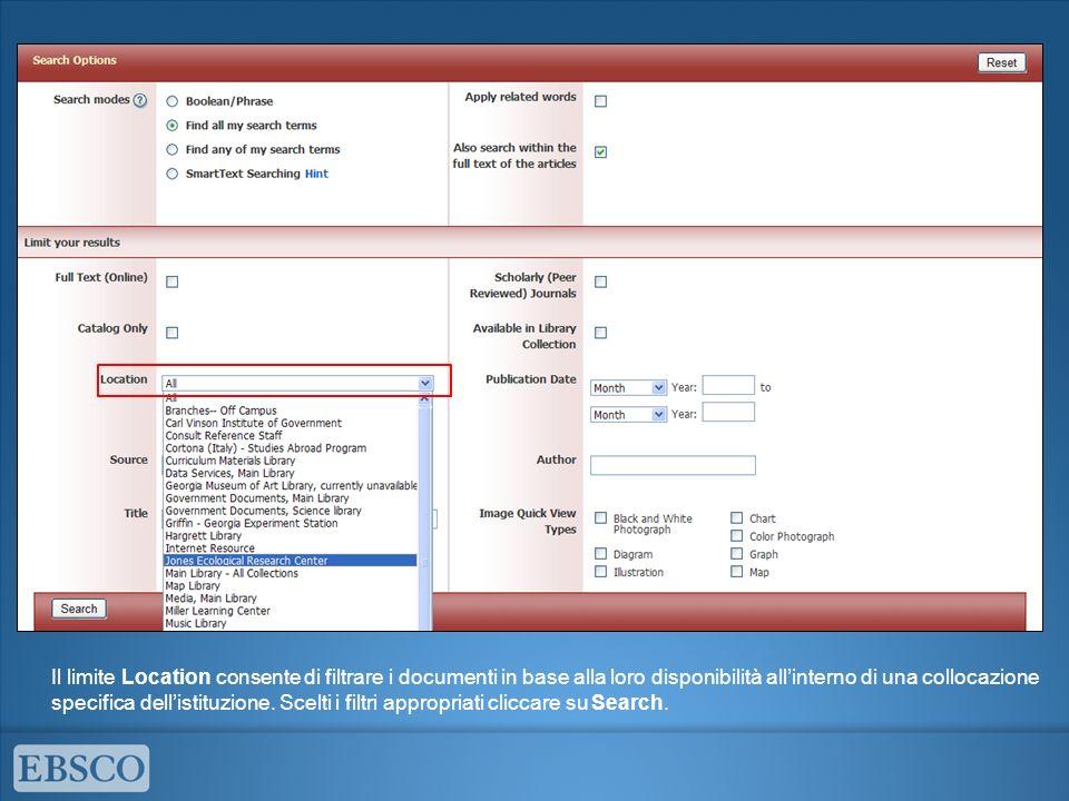 Il limite Location consente di filtrare i documenti in base alla loro disponibilità allinterno di una collocazione specifica dellistituzione. Scelti i