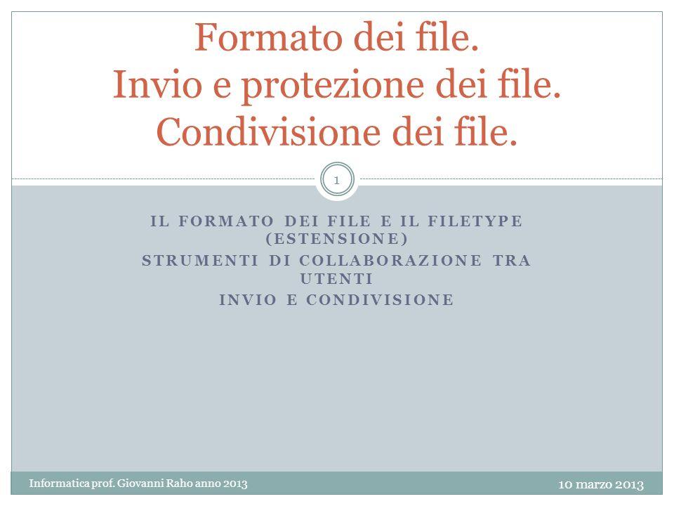 IL FORMATO DEI FILE E IL FILETYPE (ESTENSIONE) STRUMENTI DI COLLABORAZIONE TRA UTENTI INVIO E CONDIVISIONE Formato dei file.