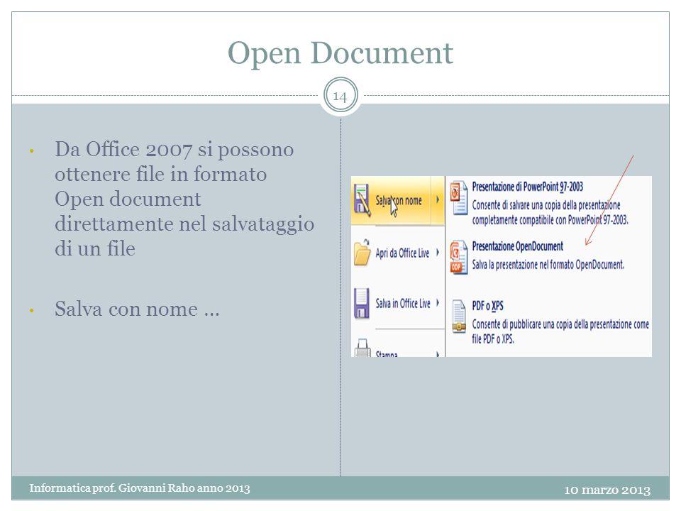 Open Document Da Office 2007 si possono ottenere file in formato Open document direttamente nel salvataggio di un file Salva con nome … 14 Informatica prof.