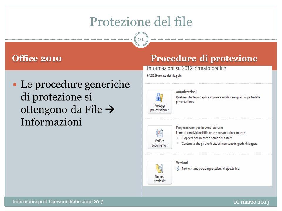 Office 2010 Procedure di protezione Le procedure generiche di protezione si ottengono da File Informazioni Protezione del file 10 marzo 2013 Informatica prof.