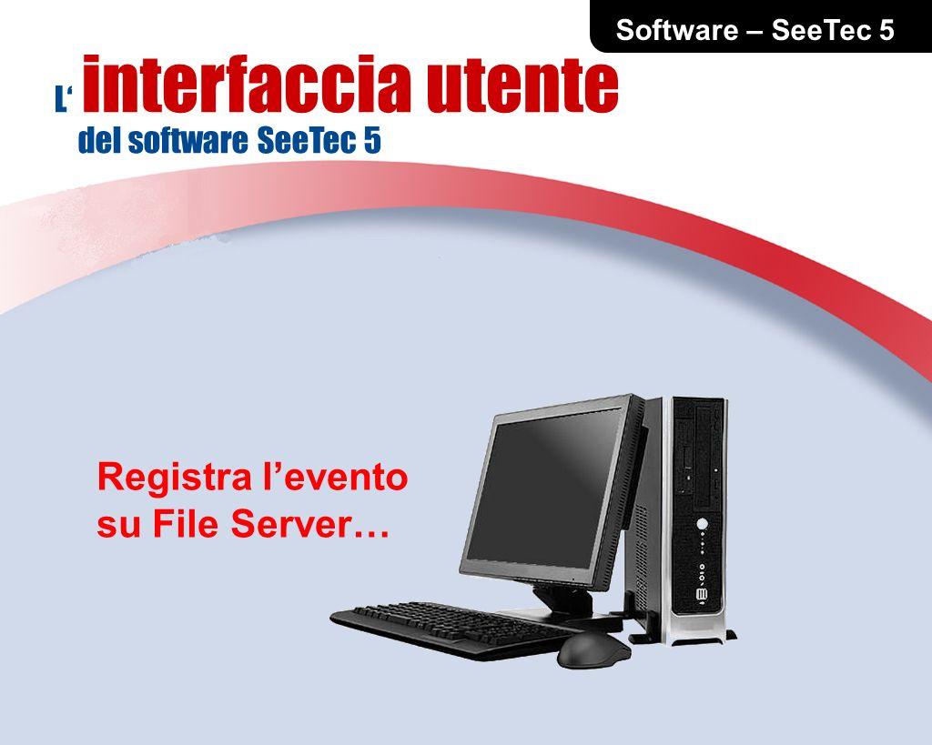 L interfaccia utente del software SeeTec 5 Registra levento su File Server…