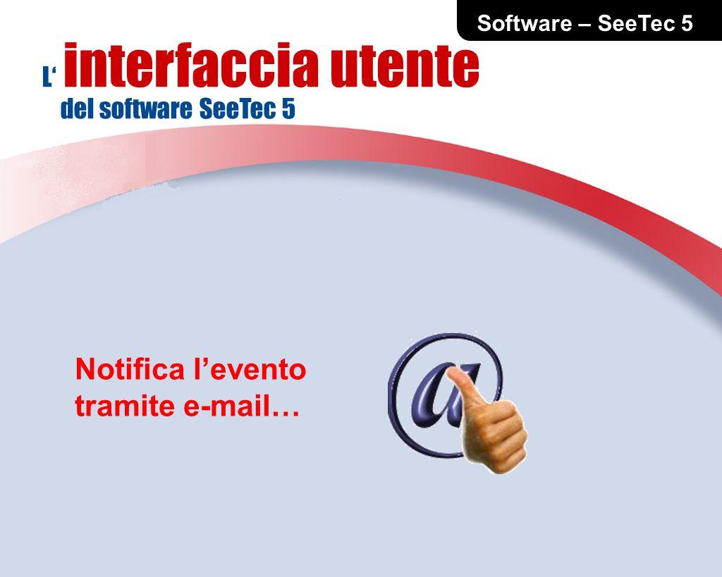 Software – SeeTec 5 L interfaccia utente del software SeeTec 5 Notifica levento tramite e-mail…