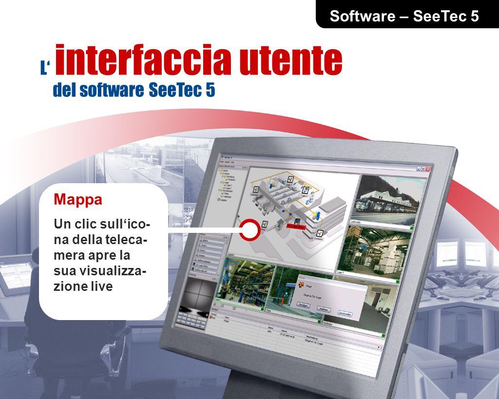 Software – SeeTec 5 L interfaccia utente del software SeeTec 5 Mappa Un clic sullico- na della teleca- mera apre la sua visualizza- zione live