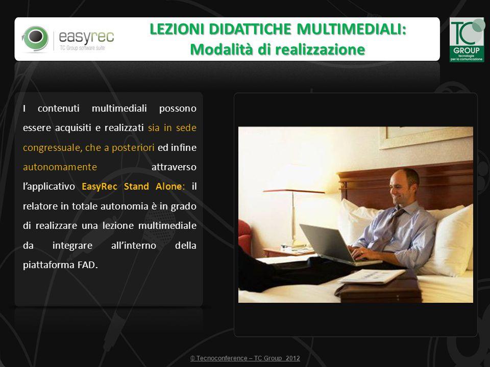 LEZIONI DIDATTICHE MULTIMEDIALI: Modalità di realizzazione © Tecnoconference – TC Group 2012 I contenuti multimediali possono essere acquisiti e reali