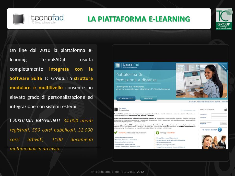 On line dal 2010 la piattaforma e- learning TecnoFAD.it risulta completamente integrata con la Software Suite TC Group. La struttura modulare e multil
