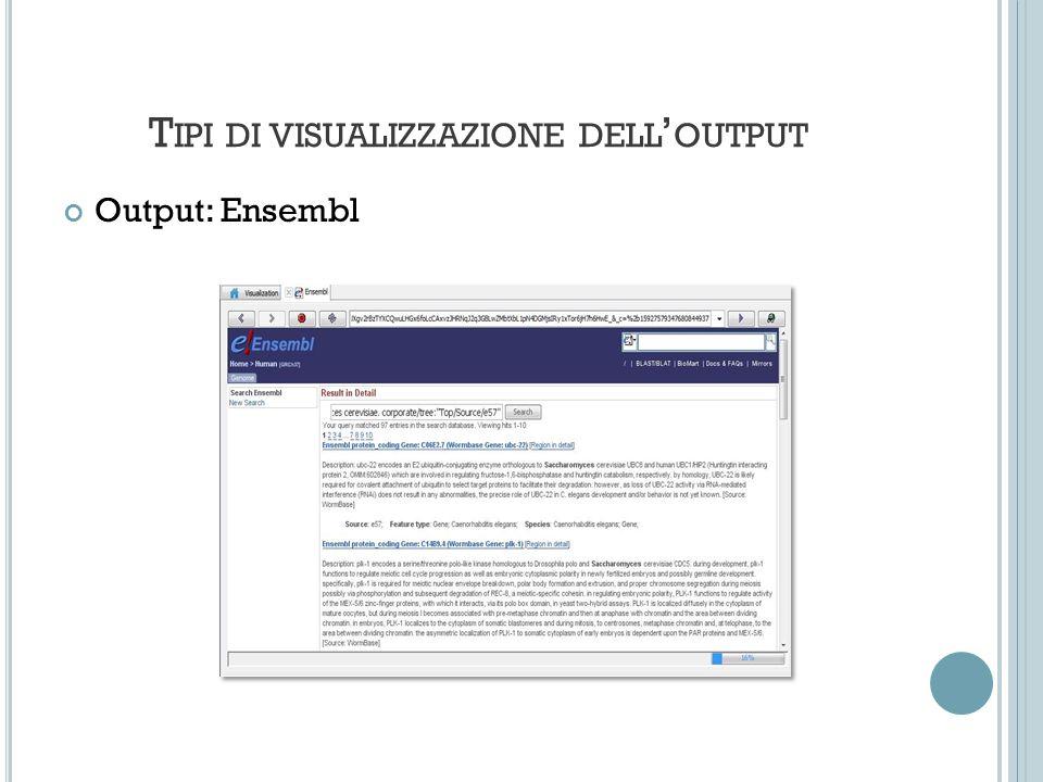 T IPI DI VISUALIZZAZIONE DELL OUTPUT Output: Ensembl