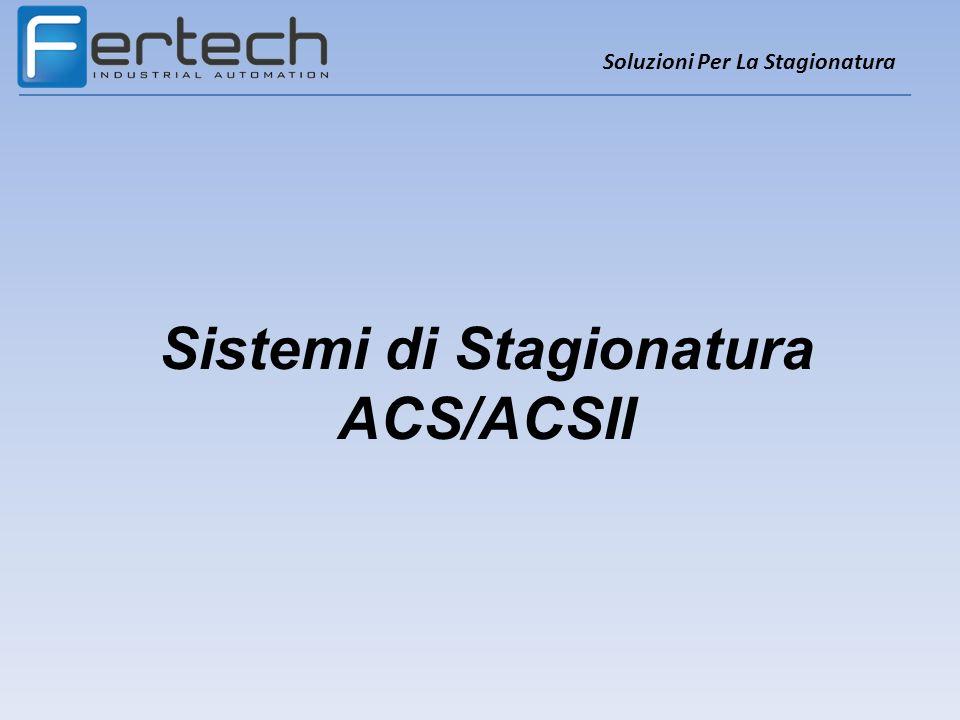 Sistemi di Stagionatura ACS/ACSII Soluzioni Per La Stagionatura