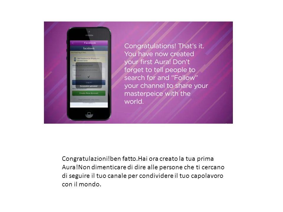 Congratulazioni!ben fatto.Hai ora creato la tua prima Aura!Non dimenticare di dire alle persone che ti cercano di seguire il tuo canale per condivider