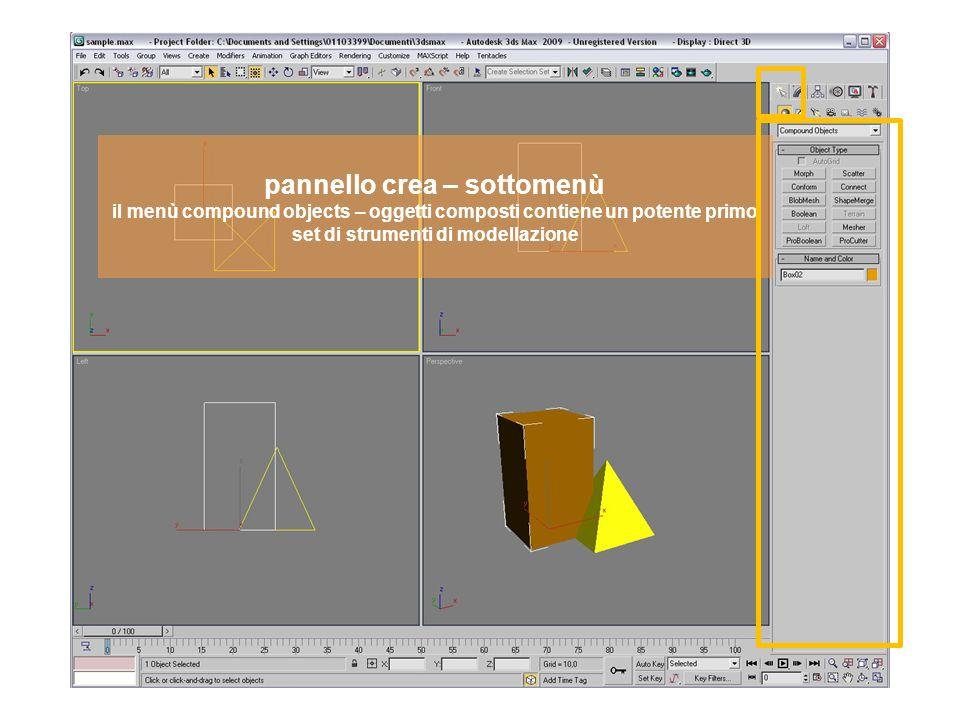 pannello crea – sottomenù il menù compound objects – oggetti composti contiene un potente primo set di strumenti di modellazione