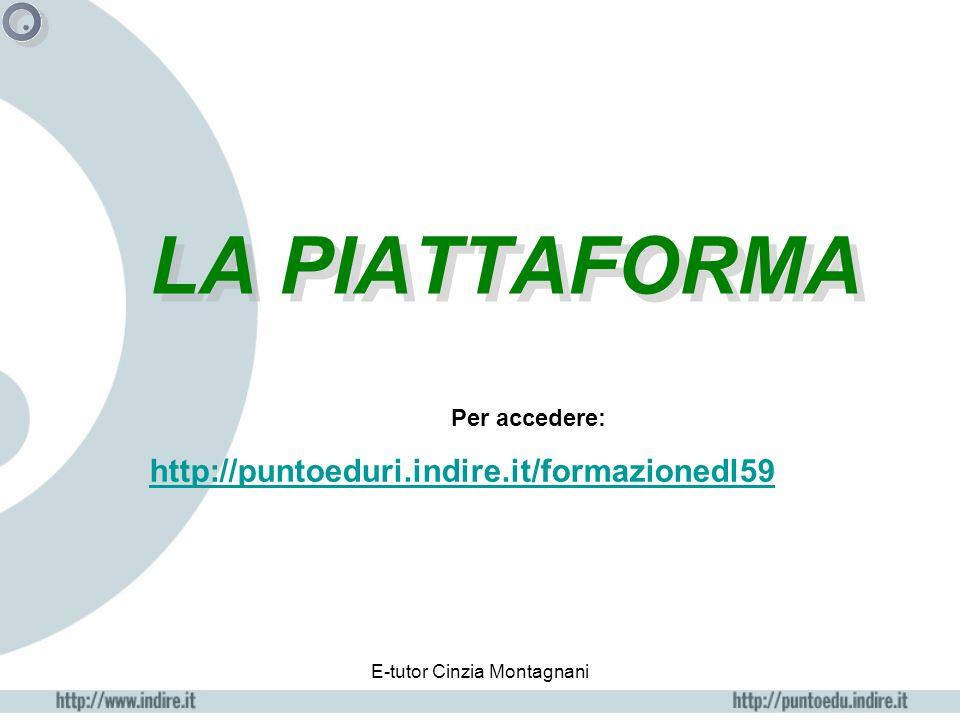 E-tutor Cinzia Montagnani LA PIATTAFORMA Per accedere: http://puntoeduri.indire.it/formazionedl59