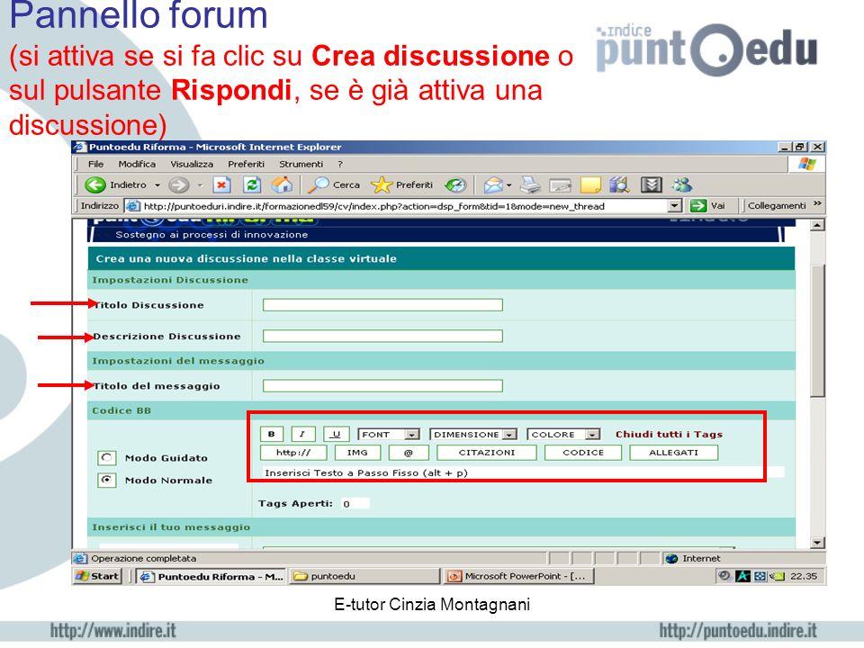 E-tutor Cinzia Montagnani Forum di c lasse Allinizio si trova un solo pulsante: Crea discussione In seguito sarà accompagnato da altri pulsanti a seconda degli interventi che sono stati fatti.
