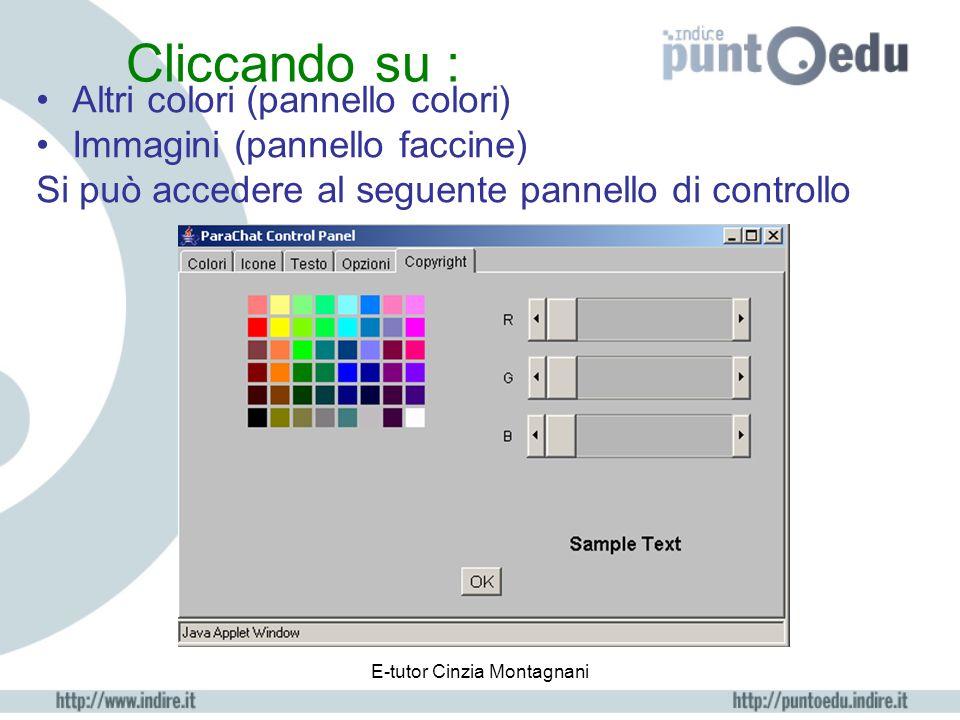 E-tutor Cinzia Montagnani Pannelli di controllo della chat Si può scegliere il colore preferito per scrivere i propri interventi. Si possono scegliere