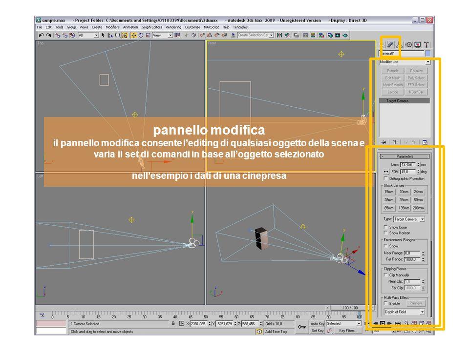 pannello modifica il pannello modifica consente lediting di qualsiasi oggetto della scena e varia il set di comandi in base alloggetto selezionato nellesempio i dati di una cinepresa