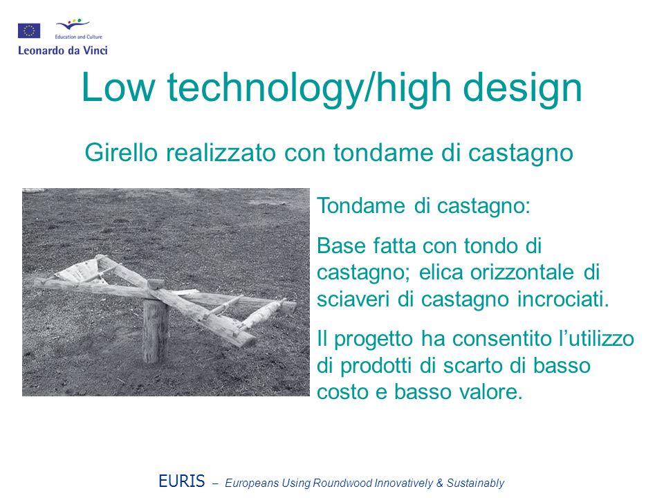EURIS – Europeans Using Roundwood Innovatively & Sustainably Low technology/high design Tondame di castagno: Base fatta con tondo di castagno; elica orizzontale di sciaveri di castagno incrociati.
