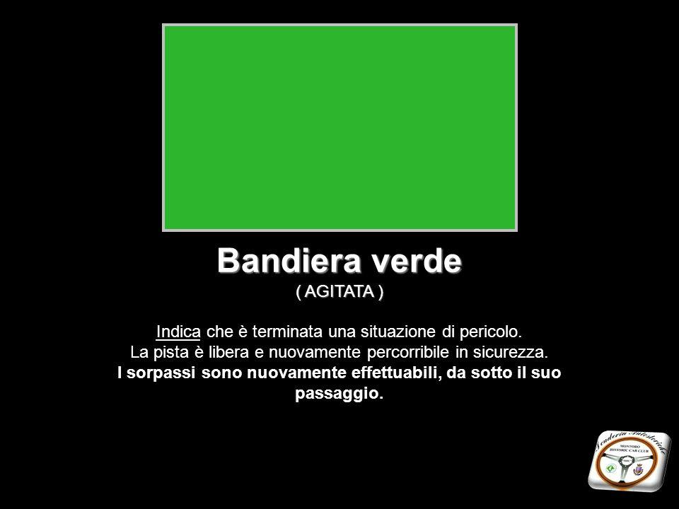 Bandiera verde ( AGITATA ) Indica che è terminata una situazione di pericolo. La pista è libera e nuovamente percorribile in sicurezza. I sorpassi son